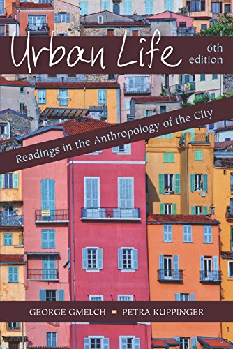 Compare Textbook Prices for Urban Life: Readings in the Anthropology of the City, Sixth Edition 6 Edition ISBN 9781478635697 by George Gmelch,Petra Kuppinger