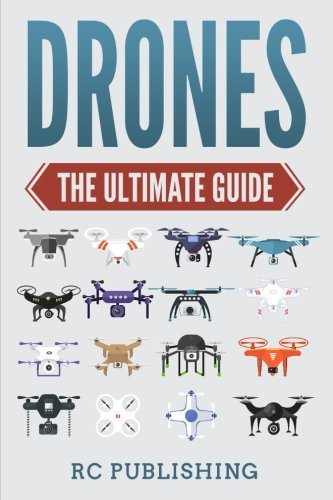 Drones: The Ultimate Guide: Volume 1
