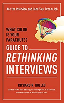 What Color Is Your Parachute? Guide to Rethinking Interviews: Ace the Interview and Land Your Dream Job (What Color Is Your Parachute Guide to Rethinking..) by [Richard N. Bolles]