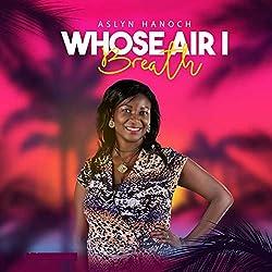 Whose Air I Breath