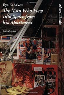 Ilya Kabakov: The Man Who Flew into Space from his Apartment (Afterall Books/One Work) by Boris Groys(2006-05-05)