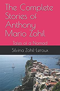 The Complete Stories of Anthony Mario Zohil: Tales of a Nomad