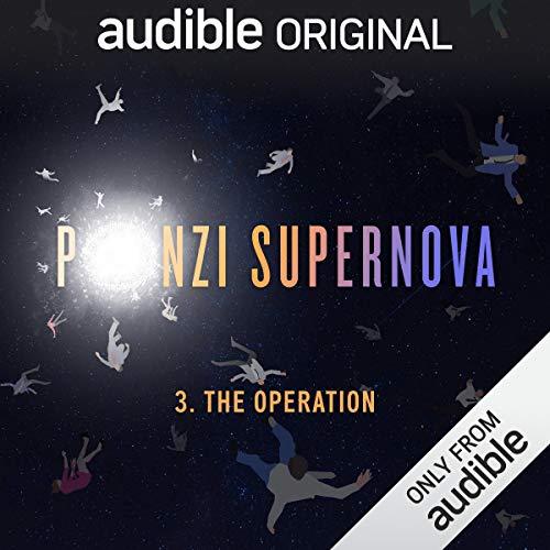 Ep. 3: The Operation (Ponzi Supernova) audiobook cover art