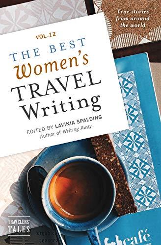 The Best Women's Travel Writing, Volume 12: True Stories from Around the World