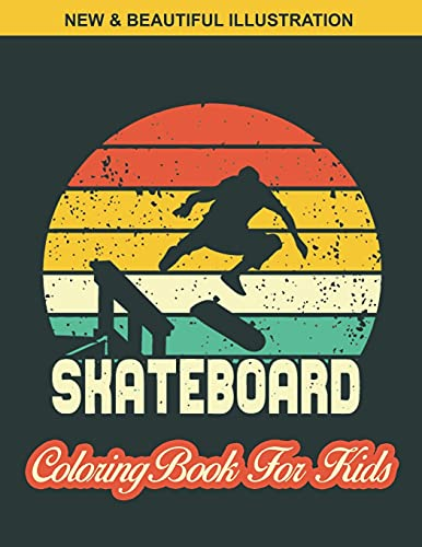 Skate Board Coloring Book For Kids: Awesome illustration Kids Skate Board Coloring Page Design, An Kids Coloring Book with Skate Board Designs for Kids Relaxation & Stress Relieving