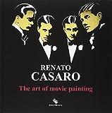Renato Casaro. The art of movie painting-L'arte di dipingere il cinema. Ediz. a colori