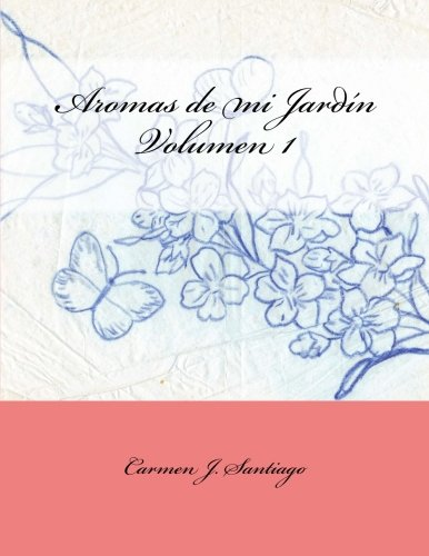 Aromas de mi Jardín: Volumen 1