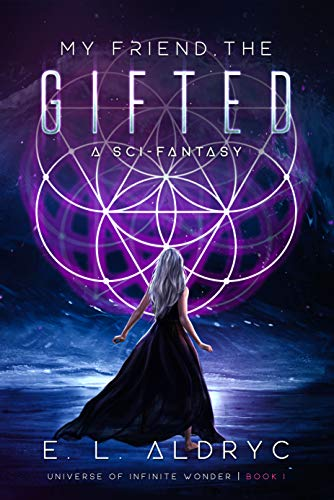 My Friend, the Gifted by E. L. Aldryc