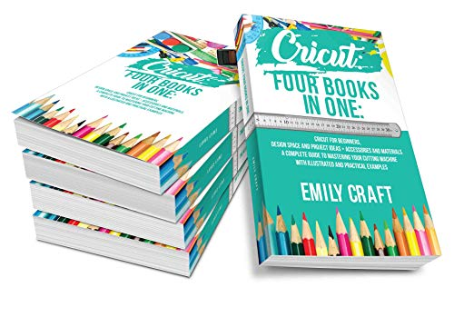 Cricut: Four Books in One: Cricut for Beginners, Design Space and Project Ideas + Accessories and Materials. A Complete Guide to Mastering Your Cutting ... and Practical Examples (English Edition)