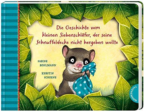 Die Geschichte vom kleinen Siebenschläfer, der seine Schnuffeldecke nicht hergeben wollte (3) (Der kleine Siebenschläfer, Band 3)