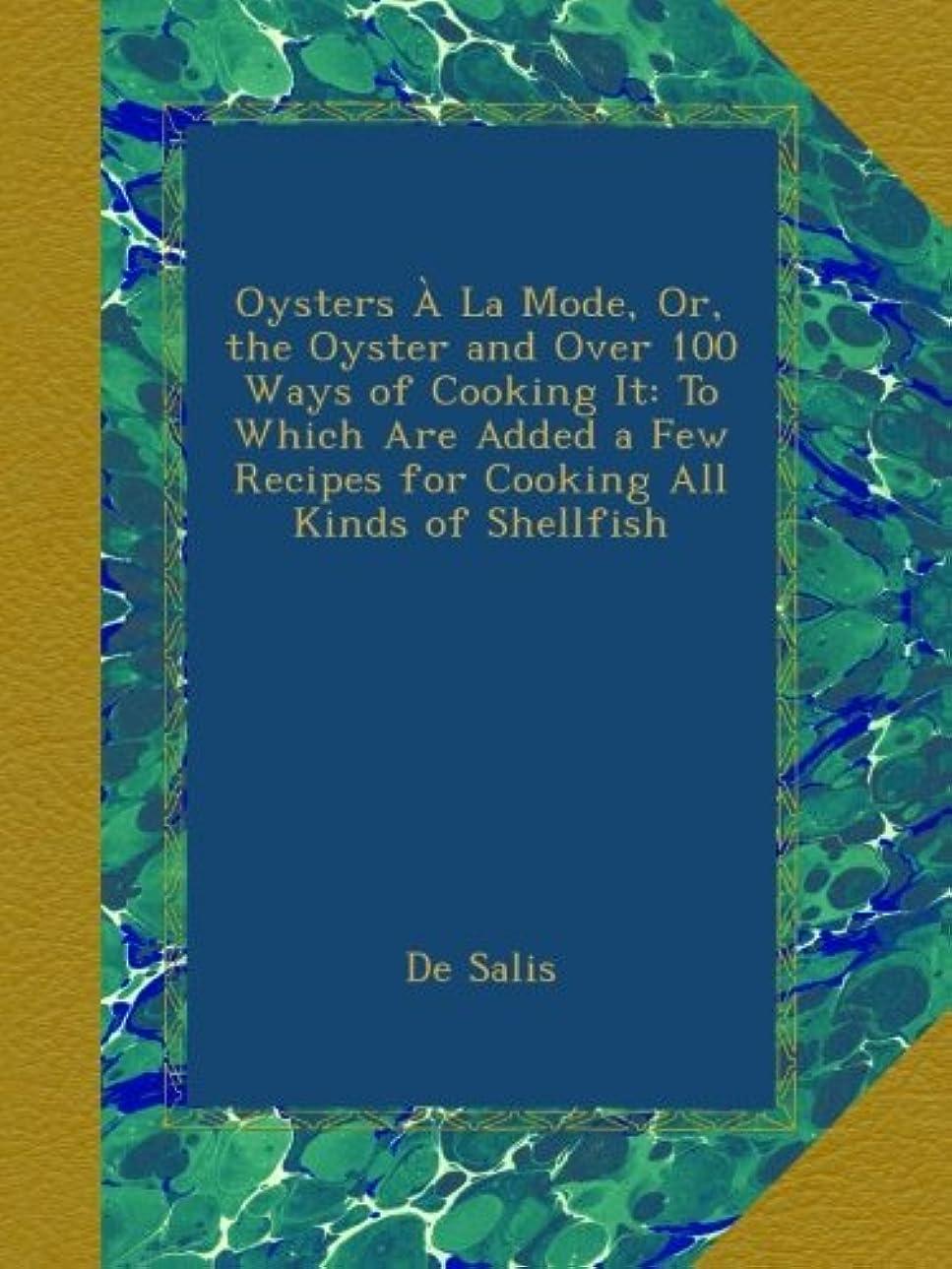 事件、出来事染料震えOysters à La Mode, Or, the Oyster and Over 100 Ways of Cooking It: To Which Are Added a Few Recipes for Cooking All Kinds of Shellfish