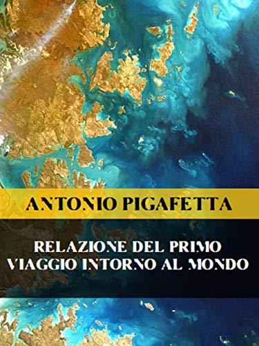 Relazione del primo viaggio intorno al mondo (Italian Edition)
