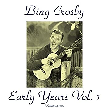 Bing Crosby Early Years, Vol. 1 (Remastered 2015)