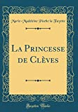 La Princesse de Clèves (Classic Reprint) - Forgotten Books - 29/11/2017