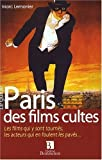 Paris des films cultes - Les films qui y sont tournés, les acteurs qui en foulent les pavés... de Marc Lemonier (20 octobre 2008) Broché - 20/10/2008