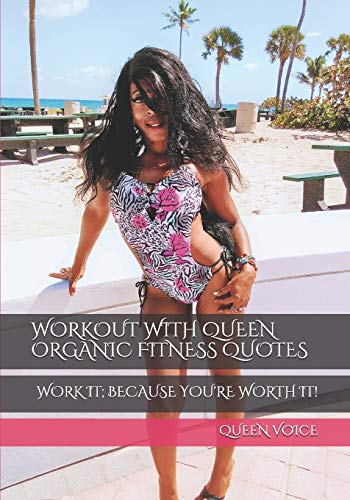 WORKOUT WITH QUEEN ORGANIC FITNESS QUOTES: WORK IT; BECAUSE YOU\'RE WORTH IT!