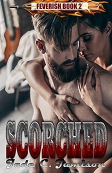 Scorched (Feverish) by [Jade C. Jamison]