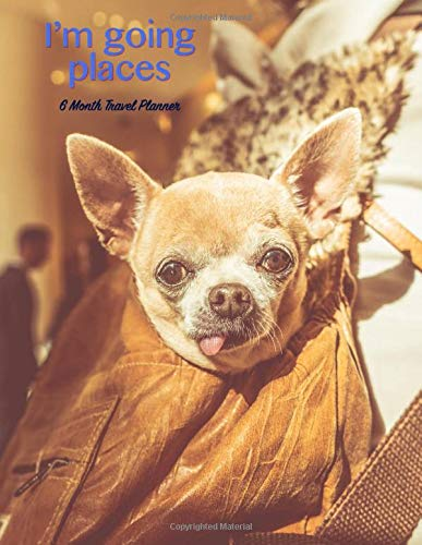 I\'m going places. 6 Month travel planner.: Funny travel dog - Funny Chihuahua dog in Backpack travel planner. 30 pages of 6 months July -December 2020 diary planner - Ideal gift