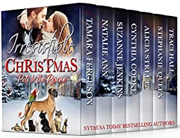IRRESISTIBLE CHRISTMAS - PETS TO THE RESCUE by [Tamara Ferguson, Natalie  Ann, Suzanne Jenkins, Cynthia  Cooke, Alicia Street, Stephanie Queen, Traci Hall]