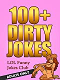 Dirty Jokes for Adults (Funny Jokes for Adults Only): 100+ Funny Jokes for Adults - Dirty Jokes - Sex Jokes - Adult Jokes (Funny & Hilarious Joke Books)