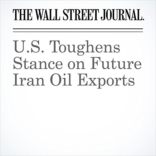 U.S. Toughens Stance on Future Iran Oil Exports copertina