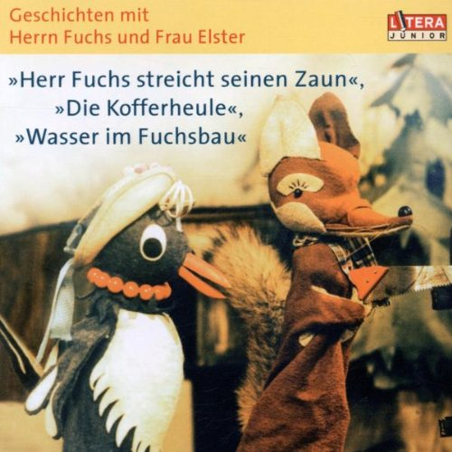 Geschichten mit Herrn Fuchs und Frau Elster. (Herr Fuchs streicht seinen Zaun / Die Kofferheule / Wasser im Fuchsbau)