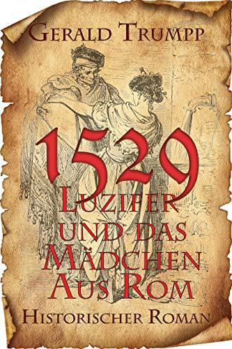 1529 - Luzifer und das Mädchen aus Rom: Historischer Roman