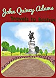 John Quincy Adams Travels to Boston: A Historical Fiction Short Story for Kids (English Edition)