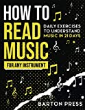 How to Read Music for Any Instrument: Daily Exercises to Understand Music in 21 Days