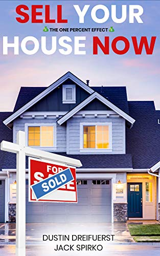 SELL YOUR HOUSE NOW: More Money. Less Time. Any Market: The One Percent Effect