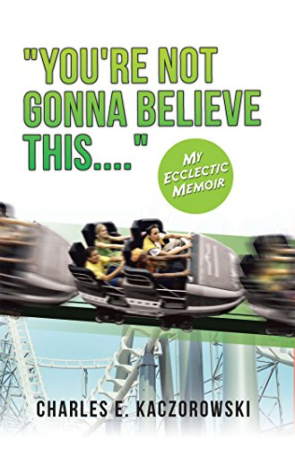 'You're Not Gonna Believe This....': My Ecclectic Memoir (English Edition)