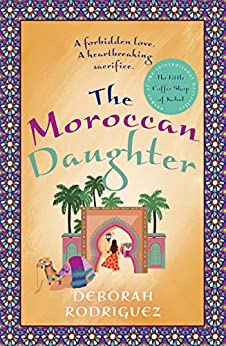 The Moroccan Daughter: from the internationally bestselling author of The Little Coffee Shop of Kabul by [Deborah Rodriguez]