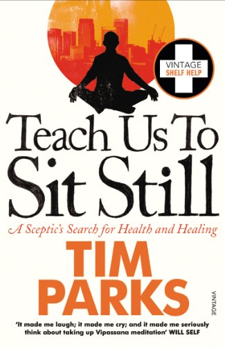 Teach Us to Sit Still: A Sceptic's Search for Health and Healing (English Edition)