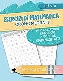 Esercizi di matematica cronometrati - Moltiplicazioni e divisioni a più cifre, operazioni miste - Libro delle attività educativo - Età 9-11