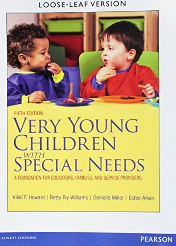 Compare Textbook Prices for Very Young Children with Special Needs: A Foundation for Educators, Families, and Service Providers, Loose-Leaf Version 5 Edition ISBN 9780133112153 by Howard, Vikki F.,Williams, Betty Fry,Miller, Denielle,Aiken, Estee