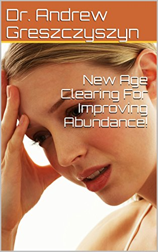 New Age Clearing For Improving Abundance! (Decreasing Stress For Immortality and Agelessness Book 1) (English Edition)
