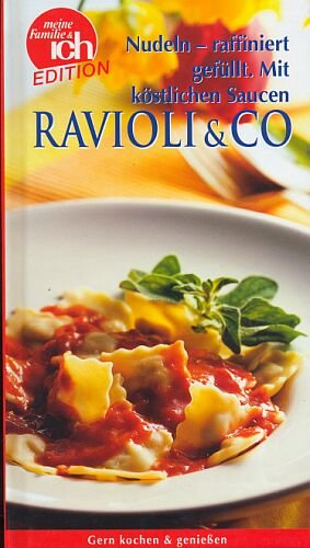 RAVIOLI & CO.: Nudel - raffiniert gefüllt · Mit köstlichen Saucen [Edition