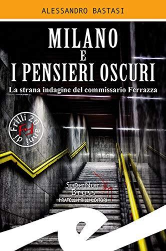 Milano e i pensieri oscuri. La strana indagine del commissario Ferrazza