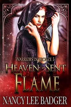 Heaven-Sent Flame (Warriors in Bronze Book 3) by [Nancy Lee Badger]