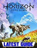 Horizon Zero Dawn: LATEST GUIDE: Everything You Need To Know About Horizon Zero Dawn Game (A Detailed Guide) (English Edition)