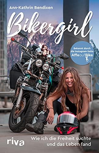 Bikergirl: Wie ich die Freiheit suchte und das Leben fand
