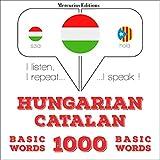 Hungarian – Catalan. 1000 basic words: I listen, I repeat, I speak - Hungarian