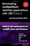 Developing multi-platform desktop applications with .NET Core 3 and Visual Studio 2019.: Build C# GUI application for macOS, Linux and Windows. (Developing multiplatform C# GUI applications) - Dimitri Laslo