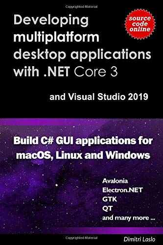 Compare Textbook Prices for Developing multi-platform desktop applications with .NET Core 3 and Visual Studio 2019.: Build C# GUI application for macOS, Linux and Windows. Developing multiplatform C# GUI applications  ISBN 9781705936221 by Laslo, Dimitri