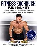 Fitness Kochbuch für Männer: Muskelaufbau und Fettverbrennung für Beginner: 99 gesunde Rezepte für einen athletischen Körper - Mehr Muskeln, mehr Kraft, weniger Körperfett durch die perfekte Ernährung - Fitnz Nation