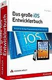 Das große iOS-Entwicklerbuch - Rezepte für die App-Programmierung mit dem iOS SDK (Apple Software) - Erica Sadun