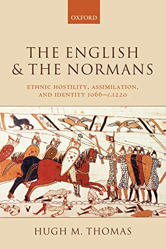 The English And The Normans: Ethnic Hostility, Assimilation, and Identity 1066 - c. 1220