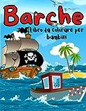 Barche Libro Da Colorare Per Bambini: Incredibile barche libro da colorare per i bambini, ragazzi e ragazze. Navi, yacht, battelli a vapore, motoscafi ... Libro di attività per i bambini.