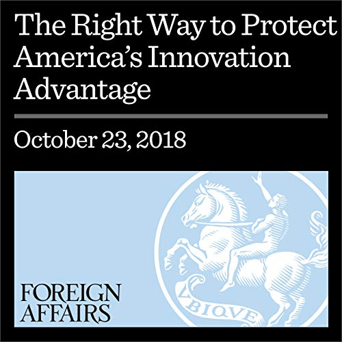 The Right Way to Protect America's Innovation Advantage cover art