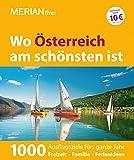MERIAN Wo Österreich am schönsten ist: 1000 Ausflugsziele fürs ganze Jahr